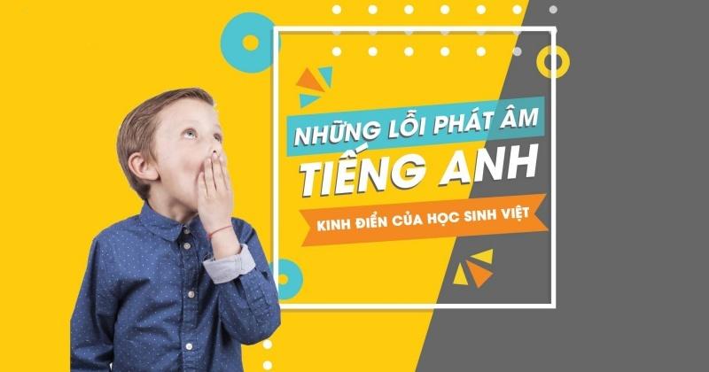 6 lỗi phát âm hầu hết các học sinh Việt đều mắc phải